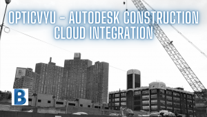 OpticVyu Construction Camera Announces Integration With Autodesk Construction Cloud